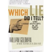 Which Lie Did I Tell by William Goldman