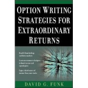 Option Writing Strategies for Extraordinary Returns by David G. Funk