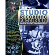 Studio Recording Procedures by M. A. Shea