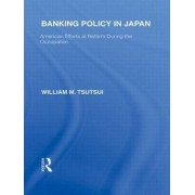Banking Policy in Japan by William M. Tsutsui
