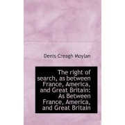 The Right of Search, as Between France, America, and Great Britain by Denis Creagh Moylan
