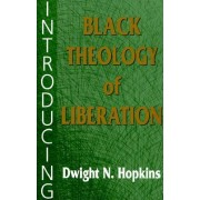 Introducing Black Theology of Liberation by Dwight N. Hopkins