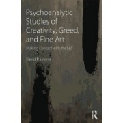 Psychoanalytic Studies of Creativity, Greed, and Fine Art: Making Contact with the Self