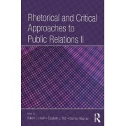 Rhetorical and Critical Approaches to Public Relations: Vol 2 by Robert L. Heath