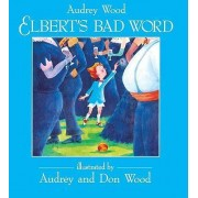 Elbert's Bad Word by Audrey Wood