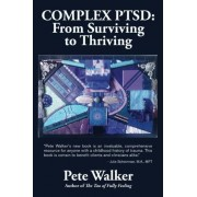 Pete Walker Complex Ptsd: From Surviving to Thriving: A Guide and Map for Recovering from Childhood Trauma