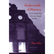 Underworlds of Memory: W. G. Sebald's Epic Journeys Through the Past