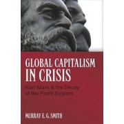 Global Capitalism in Crisis by Murray E. G. Smith