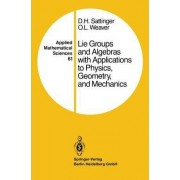 Lie Groups and Algebras with Applications to Physics, Geometry, and Mechanics by David H. Sattinger