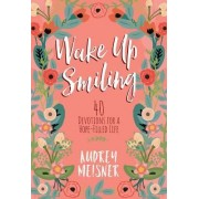 Wake Up Smiling: The Beauty of a Surrendered Life by Audrey Meisner