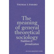 The Meaning of General Theoretical Sociology by Thomas J. Fararo