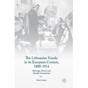 The Lithuanian Family in Its European Context, 1800-1914: Marriage, Divorce and Flexible Communities