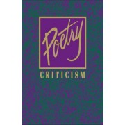 Poetry Criticism: Excerpts from Criticism of Teh Works of the Most Significant and Widely Studied Poets of World Literature