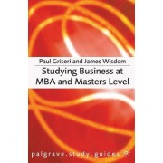 Studying Business at MBA and Masters Level by Paul Griseri