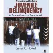Preventing and Reducing Juvenile Delinquency by James C. Howell