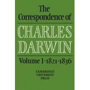 The Correspondence of Charles Darwin: Volume 1, 1821-1836: 1821-36 v.1 by Charles Darwin