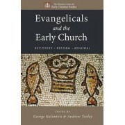 Evangelicals and the Early Church by George Kalantzis