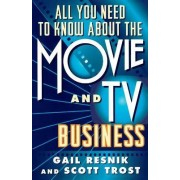 All You Need to Know about the Movie and T.V. Business by Gail Resnik