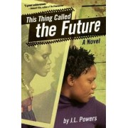 This Thing Called the Future by J. L. Powers