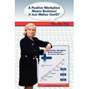 A Positive Workplace Means Business! It Just Makes Cent$! by Mary Jane Paris