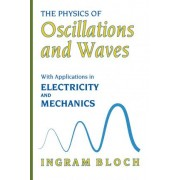 The Physics of Oscillations and Waves by Ingram Bloch