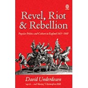 Revel, Riot, and Rebellion by David Underdown
