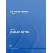 Democratic Citizenship and War by Yoav Peled