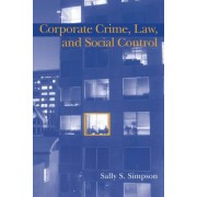 Corporate Crime, Law, and Social Control by Sally S. Simpson