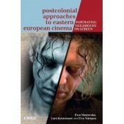 Postcolonial Approaches to Eastern European Cinema by Ewa Mazierska