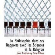 La Philosophie Dans Ses Rapports Avec Les Sciences Et La Religion by Jules Barthelemy Saint-Hilaire