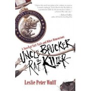 Uncle Brucker the Rat Killer by Leslie Peter Wulff