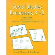 Social Studies Excursions, K-3: Powerful Units on Communication, Transportation and Family Living Bk. 2 by Janet Alleman