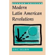 Modern Latin American Revolutions by Eric Selbin