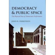 Democracy and Public Space by John R. Parkinson