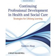 Continuing Professional Development in Health and Social Care by Auldeen Alsop