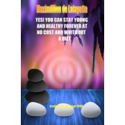 Yes! You Can Stay Young and Healthy Forever at No Cost and Without A Diet by Maximillien De Lafayette