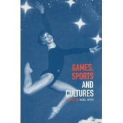 Games, Sports and Cultures by Noel Dyck