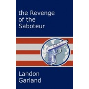 The Revenge of the Saboteur by Landon Garland