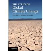 The Ethics of Global Climate Change by Denis G. Arnold
