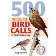 500 Common bird calls in Southern Africa by Doug Newman