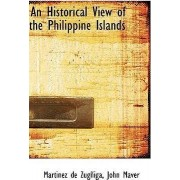 An Historical View of the Philippine Islands by Martinez De Zugniga