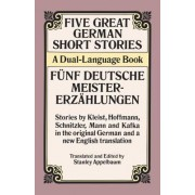 Five Great German Short Stories / Funf Deutsche Meisterersahlungen by Stanley Appelbaum