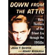 Down from the Attic: Rare Thrillers of the Silent Era Through the 1950s