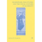 Shakespeare, Film Studies and the Visual Cultures of Modernity by Anthony R. Guneratne