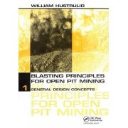 Blasting Principles for Open Pit Mining: General Design Concepts Vol. 1 by William A. Hustrulid