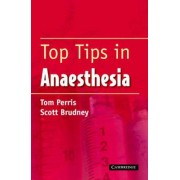 Top Tips in Anaesthesia by T.M. Perris