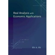 Real Analysis with Economic Applications by Efe A. Ok