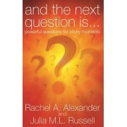 And the Next Question is - Powerful Questions for Sticky Moments by Rachel Alexander