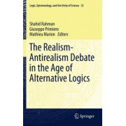 The Realism-Antirealism Debate in the Age of Alternative Logics by Shahid Rahman