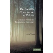 The Invisible Constitution of Politics by Antje Wiener